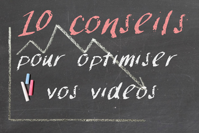 10-conseils-optimisation-videos